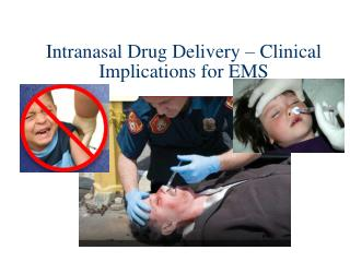 Intranasal Drug Delivery � Clinical Implications for  EMS