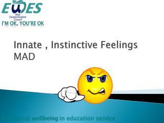Innate , Instinctive Feelings MAD