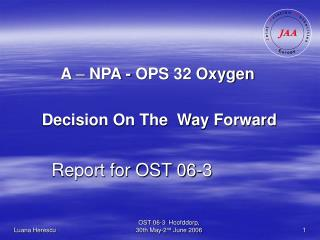 A  –  NPA - OPS 32 Oxygen      Decision On The  Way Forward Report for OST 06-3