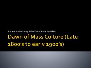 Dawn of Mass Culture (Late 1800's to early 1900's)