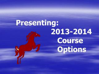 Presenting:                 2013-2014                    Course                     Options
