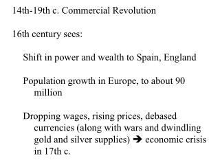 14th-19th c. Commercial Revolution 16th century sees: 	Shift in power and wealth to Spain, England