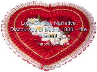 Love Stories: Narrative Discourses of Desire 1800 � the Present