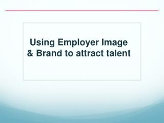 Using Employer Image & Brand to attract talent