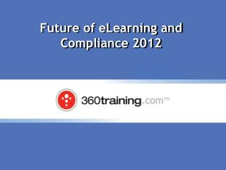 Future of eLearning and Compliance  2012