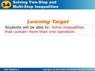 Students will be able to:  Solve  inequalities that contain more than one operation.