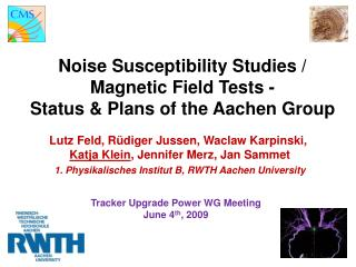 Noise Susceptibility Studies / Magnetic Field Tests - Status & Plans of the Aachen Group