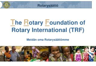 T he  R otary  F oundation of Rotary International (TRF)