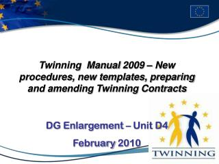 Twinning  Manual 2009 – New procedures, new templates, preparing and amending Twinning Contracts