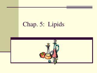 Chap. 5:  Lipids