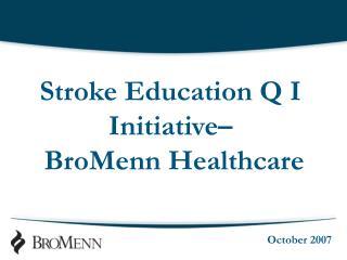 Stroke Education Q I Initiative–   BroMenn Healthcare