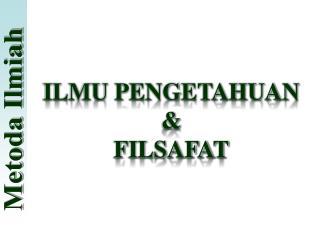 ILMU PENGETAHUAN & FILSAFAT