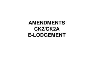 AMENDMENTS CK2/CK2A  E-LODGEMENT
