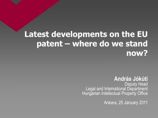 Latest developments on the  EU patent –  where do we  stand  now ?