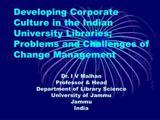 Dr. I V Malhan Professor & Head Department of Library Science University of Jammu Jammu India