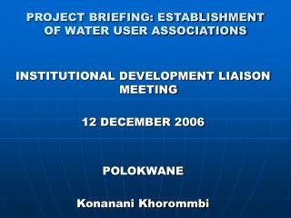 PROJECT BRIEFING: ESTABLISHMENT OF WATER USER ASSOCIATIONS