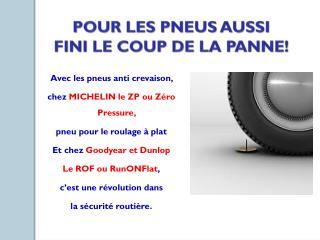 Avec les pneus anti crevaison,  chez  MICHELIN le ZP ou Zéro Pressure, pneu pour le roulage à plat