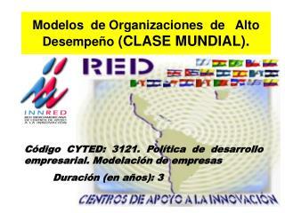 Modelos  de Organizaciones  de   Alto Desempe�o  (CLASE MUNDIAL) .