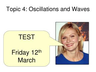 Topic 4: Oscillations and Waves