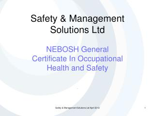 Safety & Management Solutions Ltd NEBOSH General Certificate In Occupational Health and Safety  .