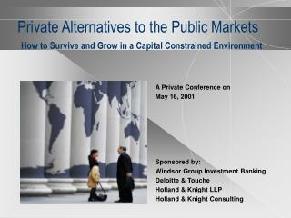 A Private Conference on May 16, 2001 Sponsored by: Windsor Group Investment Banking