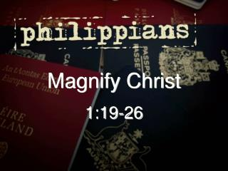 Magnify Christ 1:19-26