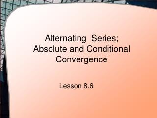 Alternating  Series; Absolute and Conditional Convergence