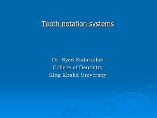 Tooth notation systems Dr.  Syed Sadatullah College of Dentistry King Khalid University