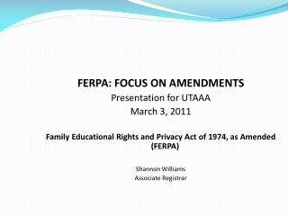 FERPA: FOCUS ON AMENDMENTS   Presentation for UTAAA March 3, 2011