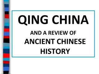 QING CHINA AND A REVIEW OF    ANCIENT CHINESE HISTORY