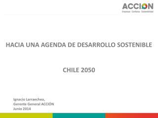 TITULO HACIA UNA  AGENDA  DE DESARROLLO SOSTENIBLE  CHILE 2050