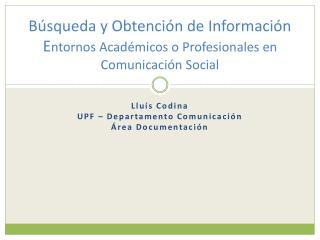 Búsqueda y Obtención de Información E ntornos  Académicos  o  Profesionales en Comunicación Social