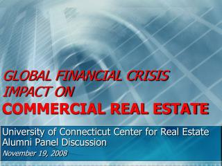 GLOBAL FINANCIAL CRISIS IMPACT ON COMMERCIAL REAL ESTATE