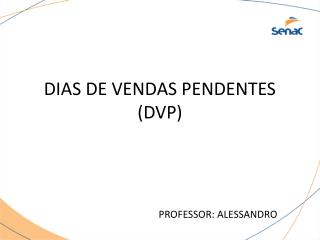 DIAS DE VENDAS PENDENTES (DVP)