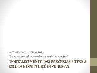 """""""Fortalecimento das parcerias entre a escola e instituições públicas"""""""