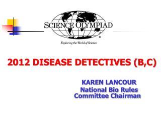 2012 DISEASE DETECTIVES (B,C)