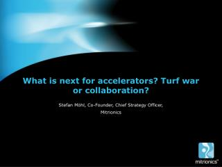 What is next for accelerators? Turf war or collaboration?