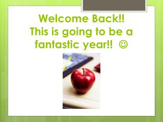Welcome Back!!  This is going to be a fantastic year!!   