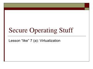 Secure Operating Stuff