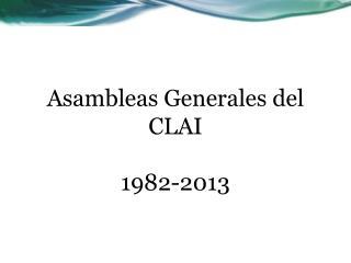 Asambleas Generales del  CLAI 1982-2013