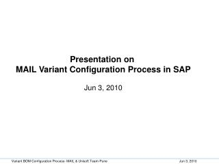 Presentation on  MAIL Variant Configuration Process in SAP Jun 3, 2010