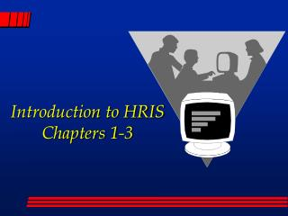 Introduction to HRIS Chapters 1-3