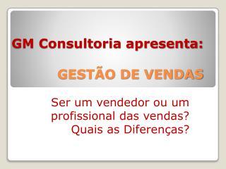 GM Consultoria apresenta: GESTÃO DE VENDAS