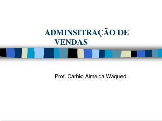 ADMINSITRA��O DE  VENDAS