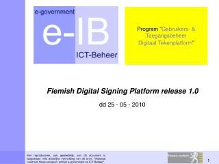Flemish Digital Signing Platform release 1.0 dd 25 - 05 - 2010