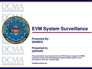 EVM System Surveillance    Presented By: [NAMES]  Presented to: [GROUP]  This presentation was developed by the EVM Cent