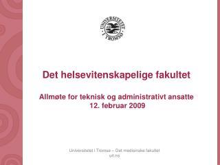 Det helsevitenskapelige fakultet Allm�te for teknisk og administrativt ansatte  12. februar 2009