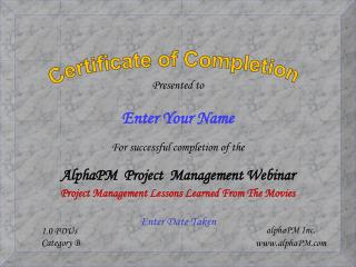 Presented to Enter Your Name For successful completion of the AlphaPM  Project  Management Webinar