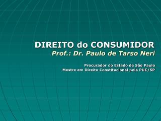 DIREITO do CONSUMIDOR Prof.: Dr. Paulo de Tarso Neri Procurador do Estado de São Paulo