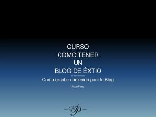 CURSO  COMO TENER  UN  BLOG DE ÉXTIO 2 er  Teleseminario : Como escribir contenido para tu Blog